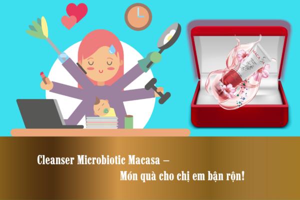 Cleanser Microbiotic Macasa – Món quà cho chị em bận rộn!